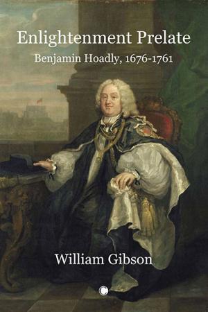 Enlightenment Prelate: Benjamin Hoadly,...