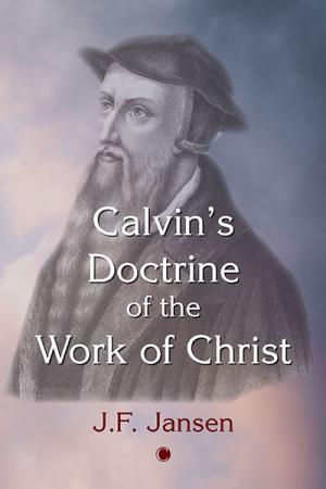 Calvin's Doctrine of the Work of Christ