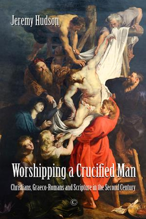 Worshipping a Crucified Man: Christians, Graeco-Romans and Scripture in the Second Century