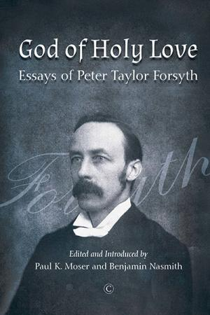 God of Holy Love: Essays of Peter Taylor Forsyth