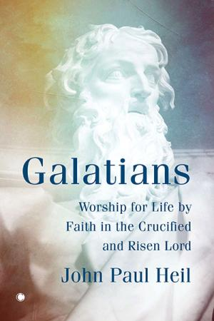 Galatians: Worship for Life by Faith in the Crucified and Risen Lord