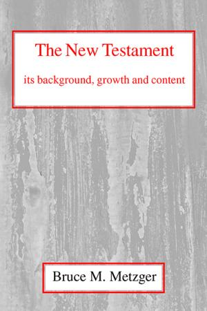 The New Testament, Its Background, Growth...