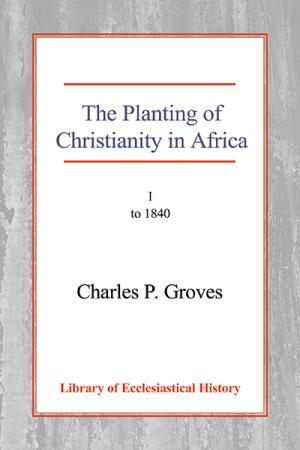 The Planting of Christianity in Africa:...