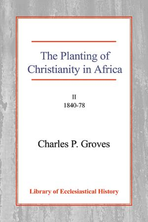 The Planting of Christianity in Africa: ...