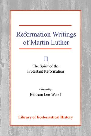 Reformation Writings of Martin Luther:...