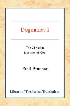 Dogmatics: Volume I: The Christian Doctrine...