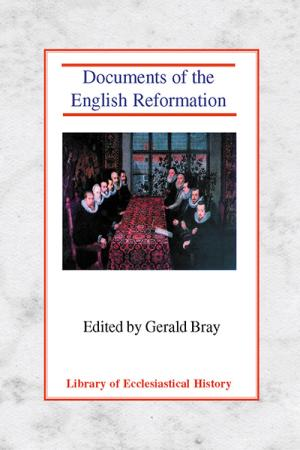 Documents of the English Reformation:...