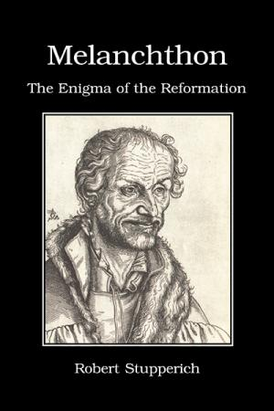Melanchthon: The Enigma of the Reformation