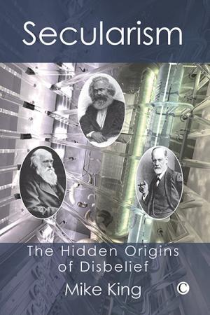 Secularism: The Hidden Origins of Disbelief