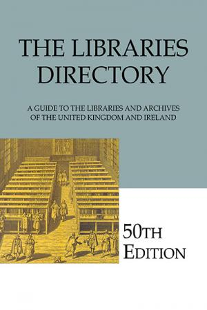 The Libraries Directory, 50th Edition: ...