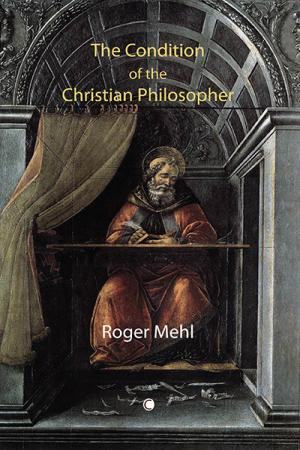The Condition of the Christian Philosopher