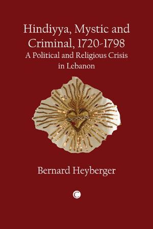 Hindiyya, Mystic and Criminal, 1720-1798:...