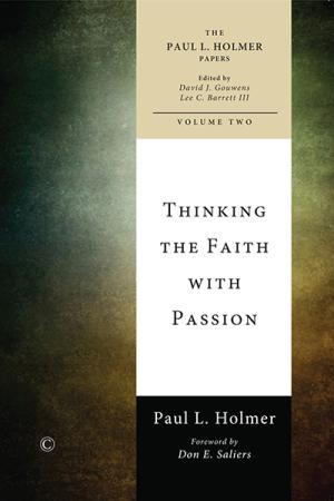 Thinking the Faith with Passion: Selected...