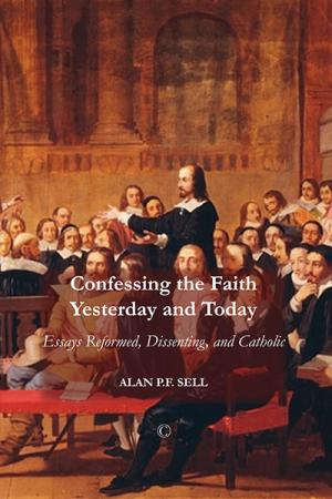 Confessing the Faith Yesterday and Today:...