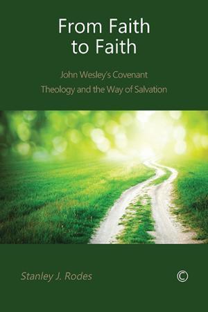 From Faith to Faith: John Wesley's Covenant...