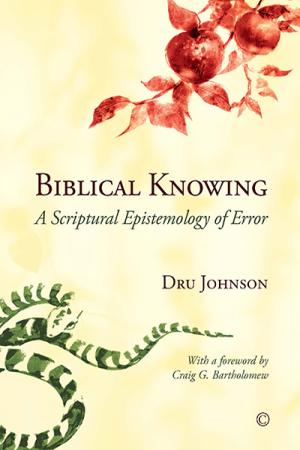 Biblical Knowing: A Scriptural Epistemology...