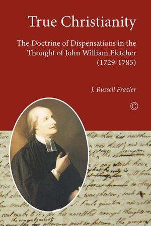 True Christianity: The Doctrine of Dispensations...