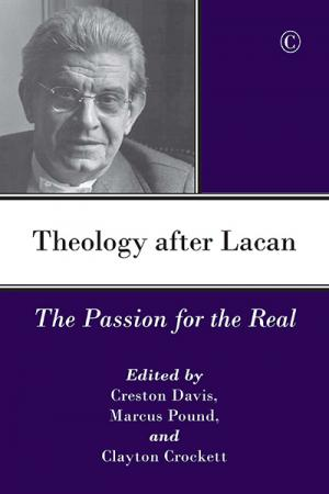 Theology After Lacan: The Passion for...