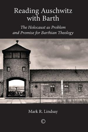 Reading Auschwitz with Barth: The Holocaust ...