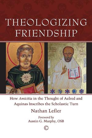 Theologizing Friendship: How <em>Amicitia</em> in the Thought of Aelred and Aquinas Inscribes the Scholastic Turn