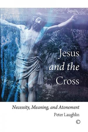 Jesus and the Cross: Necessity, Meaning,...
