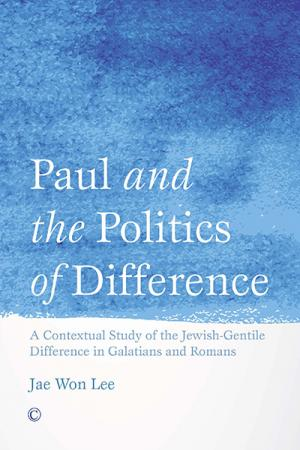 Paul and the Politics of Difference: A Contextual Study of the Jewish-Gentile Difference in Galatians and Romans
