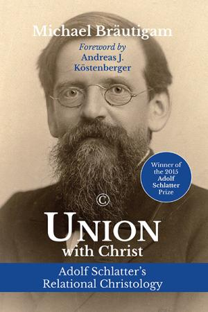 Union with Christ: Adolf Schlatter's...