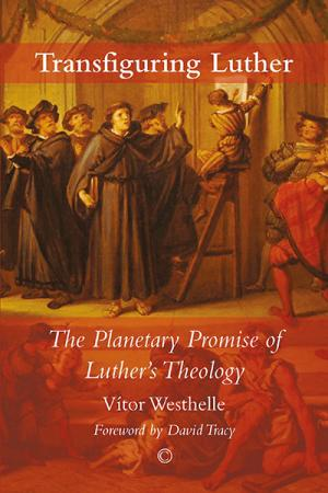 Transfiguring Luther: The Planetary...