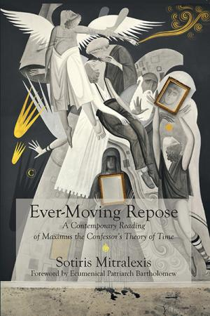 Ever-Moving Repose: A Contemporary Reading of Maximus the Confessor's Theory of Time