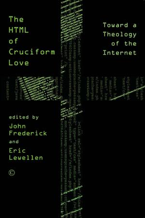 The HTML of Cruciform Love: Toward a Theology of the Internet