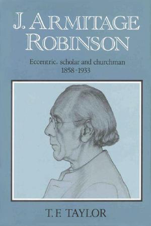 J. Armitage Robinson: Eccentric, Scholar...