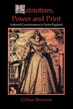 Patriotism, Power and Print: National Consciousness in Tudor England