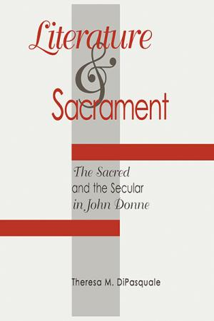 Literature and Sacrament: The Sacred and the Secular in John Donne