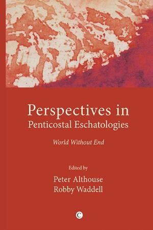 Perspectives in Pentecostal Eschatologies:...